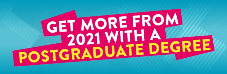 graphic saying: Get more from 2021 with a postgraduate degree