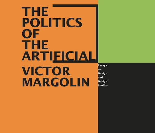Orange, green and black book cover. Book written by Victor Margolin, titled 'The Politics of the Artificial: Essays on Design and Design Studies'. Image from the University of Brighton Design Archives.