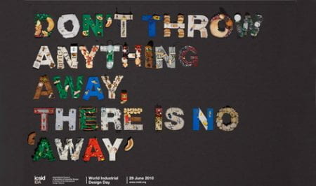 """A poster for World Industrial Day (2009) with the phrase """"Don't throw anything away, there is no 'away'"""" made up of trash items. Designed by Van Orin Vrkas and Bojan Kristofic of the University of Zagreb, Croatia."""