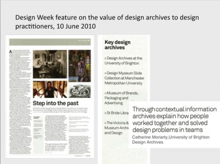 A PowerPoint slide from a presentation done by Dr Catherine Moriarty, showing the Design Week magazine featuring the importance of the Design Archives to design practitioners. Published in June 10, 2010.