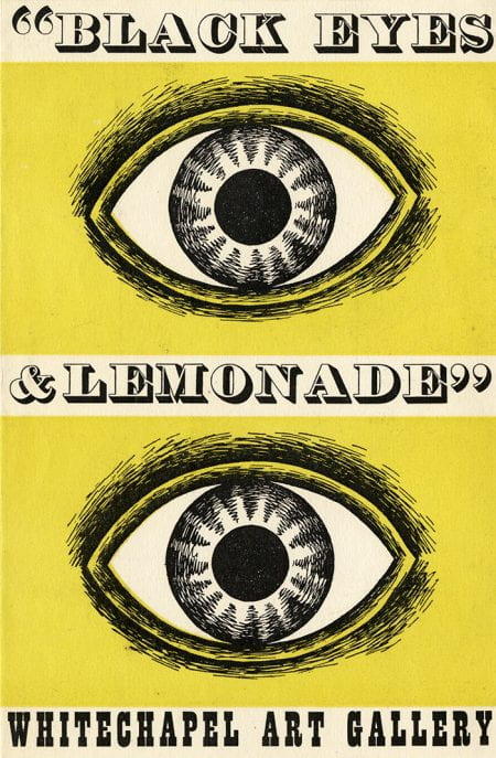 "Portrait orientated poster for ""Black Eyes & Lemonade"" exhibition at Whitechapel Art Gallery, London. The text "" Black Eyes & Lemonade Whitechapel Art Gallery"" is separated by 2 drawings on yellow background of an eye in black ink."