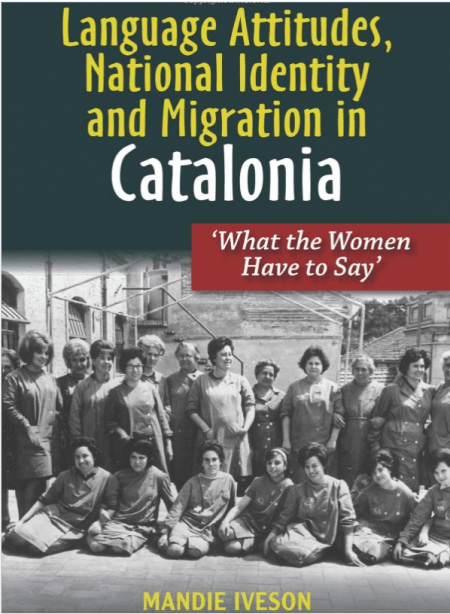 Language Attitudes, National Identity and Migration in Catalonia by Mandie Iveson