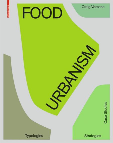 Cover of the new book Food Urbanism by Craig Verzone (source: Birkhäuser www 2021)