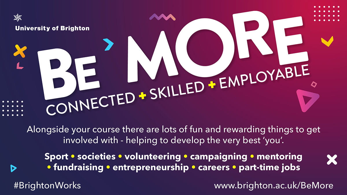 graphic image with text 'Be more connected, skilled, employable. Alongside your course there are lots of fun and rewarding things to get involved with - helping to develop the very best 'you'. - sport, societies, volunteering, campaigning, mentoring, fundraising, entrepreneurship, careers, part-time jobs