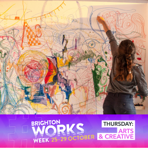 Brighton Works Week 2021: Thursday 28 October is about Arts and Creative