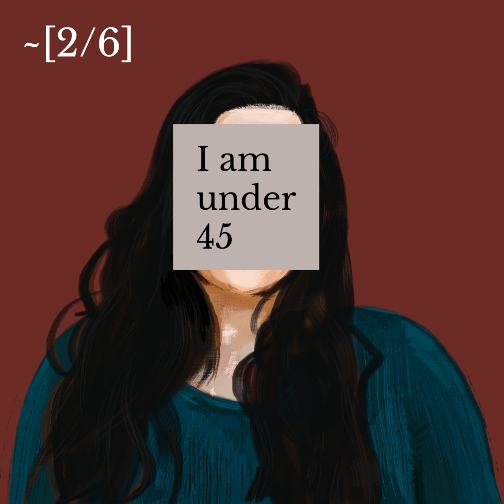 Illustration of a person with long dark hair and a green shirt an annotation over their face reads 'I am under 45' with 2/6
