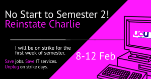 "pink and black diagonal design, with text ""No Start to Semester 2! Reinstate Charlie' and UCU icon"