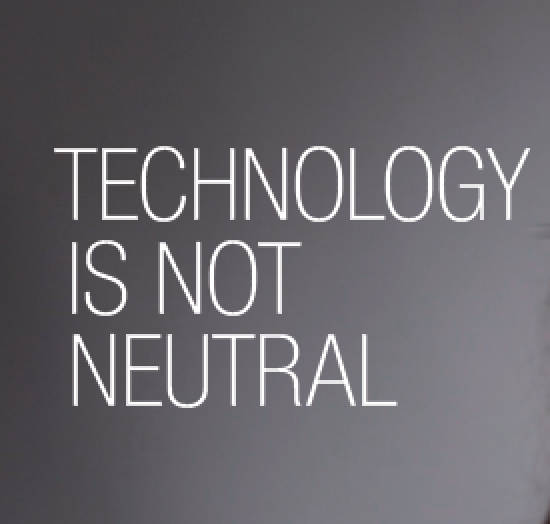 technology is not neutral