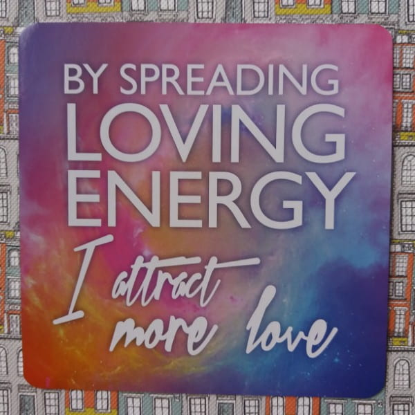 By spreading loving energy I attract more love