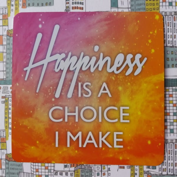 Happiness is a choice I make