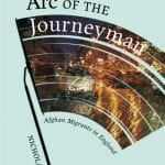 SECP Publication: 'Arc of the Journeyman: Afghan Migrants in England' by Nichola Khan