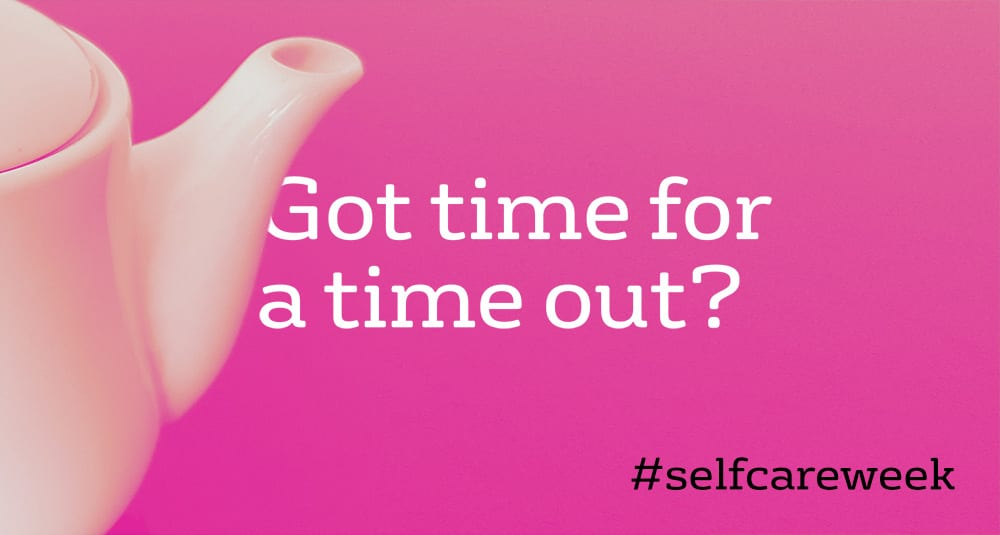 A teapot with the captions 'Got time for a time out?' and '#selfcareweek'