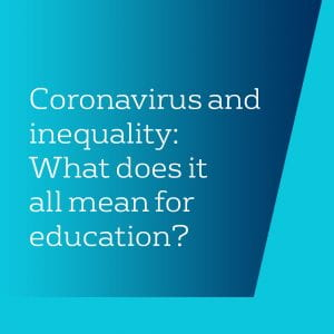 Coronavirus and inequality: What does it all mean for education?