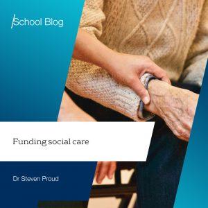 Funding social care by Dr Steven Proud