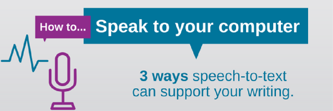 How to ... Speak to your computer. 3 ways speech-to-text can support your writing.