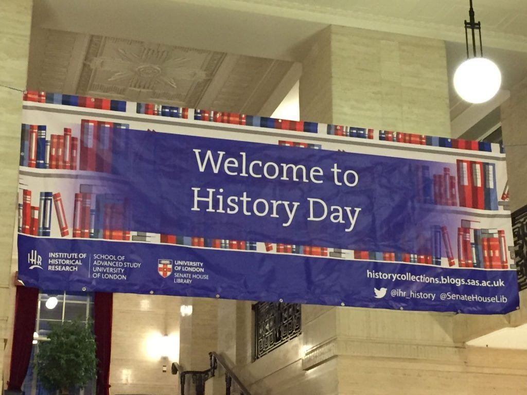 Banner saying 'Welcome to History Day', with sponsors, web address (historycollections.blogs.sas.ac.uk) and twitter handles (@ihr_history and @SenateHouseLib)