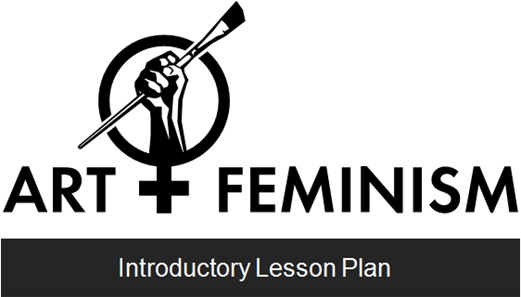 Art+Feminism, from a lesson plan PowerPoint available online under a CC:SA license. http://art.plusfeminism.org/works/introductory-lesson-plan/