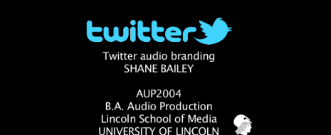 BA Audio Production at University of Lincoln. 2nd year Audio Branding exercise – SHANE BAILEY created an audio brand identity for Twitter