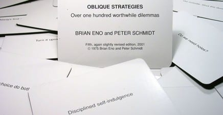 'Infinitesimal gradations', 'Repetition is a form of change', 'Bridges -build-burn' – just three of the gnomic aphorisms contained in the Oblique Strategies...