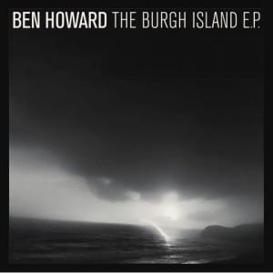This image shows the cover of Ben Howard's The Burgh Island EP, which is a black and white stormy image.