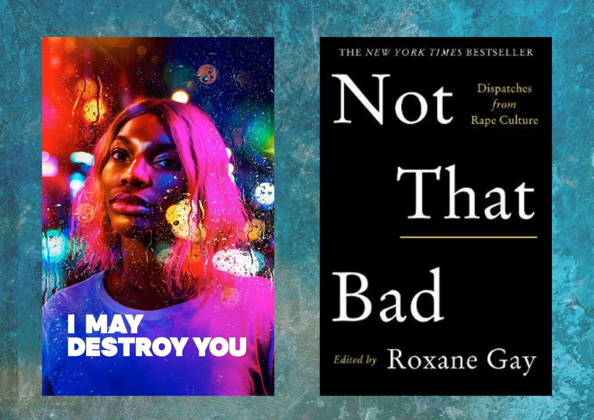 Two covers on a blue background. On the left is 'I May Destroy You'. A photo of Michaela Coel seemingly behind glass with rain on it. In the background is streetlights. On the right is 'Not That Bad'. It is a black book cover. At the top reads 'The New York Times Bestseller'. In big text, it read 'Not That Bad'. In smaller writing to the right of the title it reads 'Dispatches from Rape Culture'. At the bottom, it reads 'Edited by Roxane Gay'.
