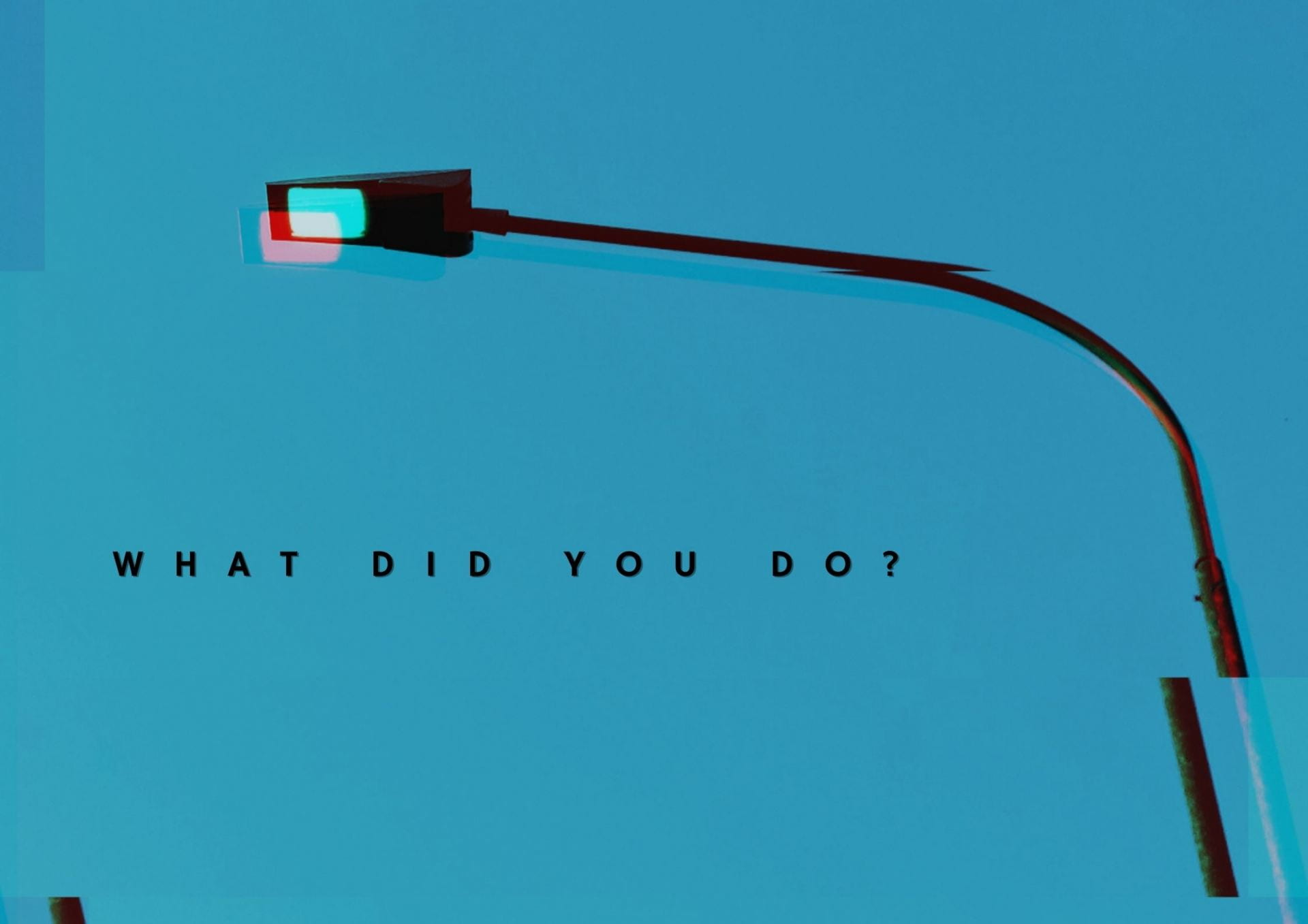 A lamppost against a blue background. The image has a 3D red and blue effect. Underneath the lamppost are the words 'what did you do?'
