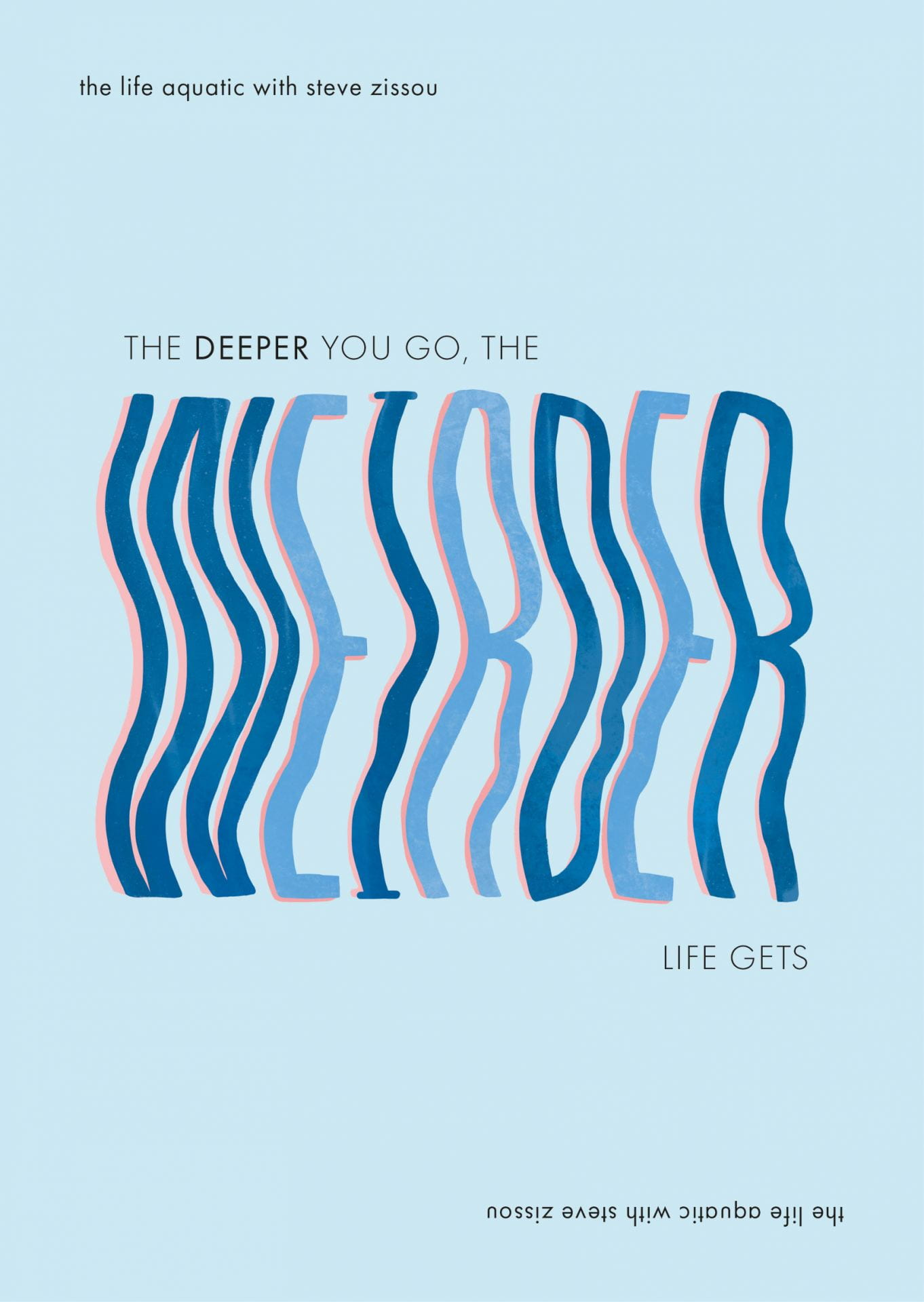 Text reads: 'The Deeper You Go, The Weirder Life Gets' on a baby blue background, the word 'Weirder' is displayed in a blue, large wavey typeface.