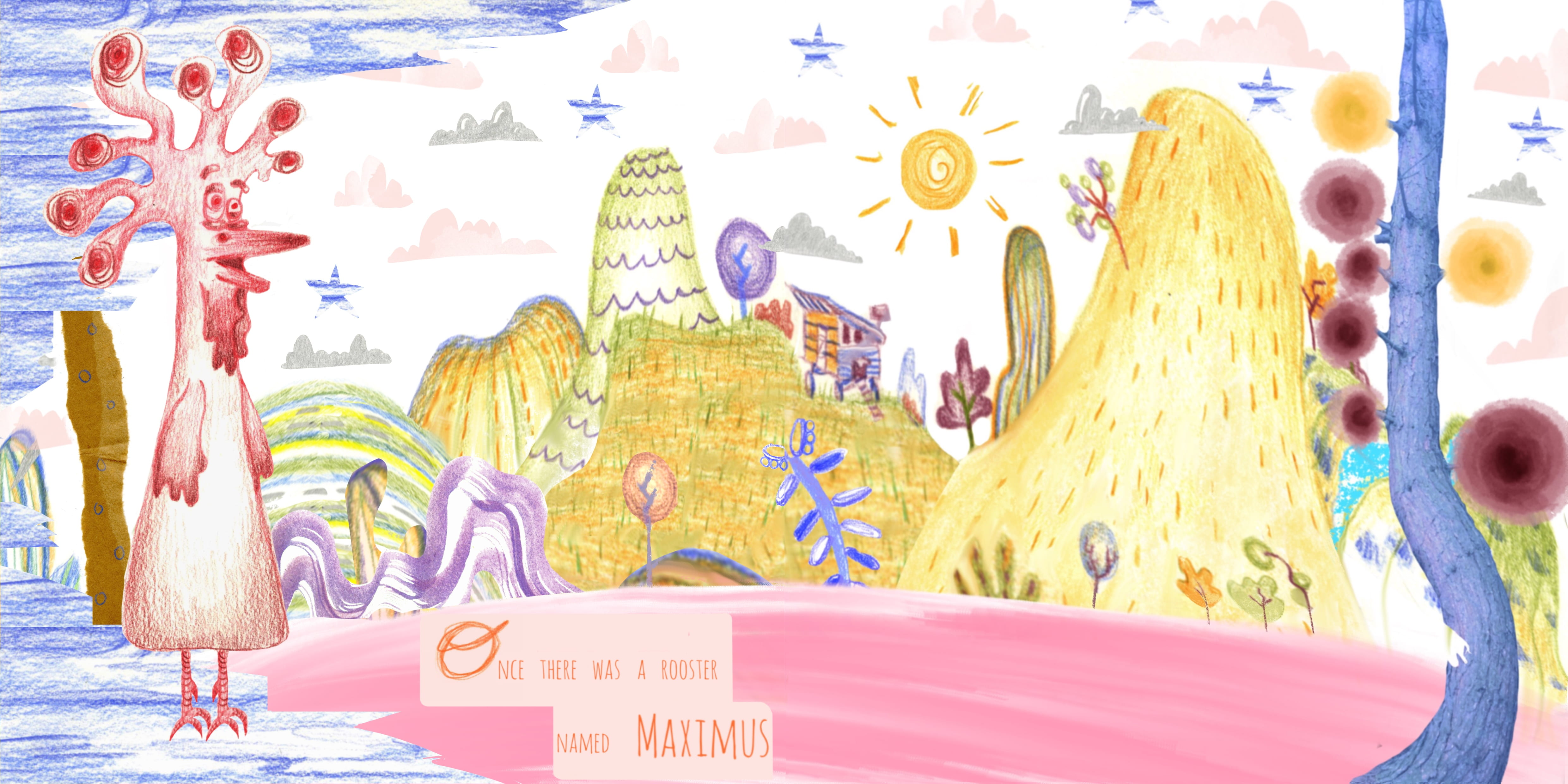 Pencil illustration of a pink rooster, standing in front of yellow hills. Text in the bottom middle of image reading: Once there was a rooster named Maximus.