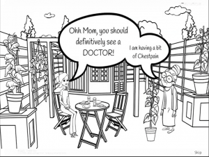 """[Image including text description.] The image includes two women, one young one old, sitting in a garden talking to each other. The image is a black and white line drawing. The text by the older woman says """"I am have a bit of chestpain"""" the younger woman says """" Ohh Mom, you should definitively see a DOCTOR!"""""""