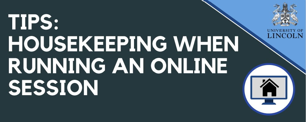 Tips: Housekeeping when running an online session.