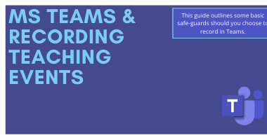 Image Text [Ms Teams & Recording teaching Events, this guide outlines some basic safe-guards shuold you choose to record in Teams]