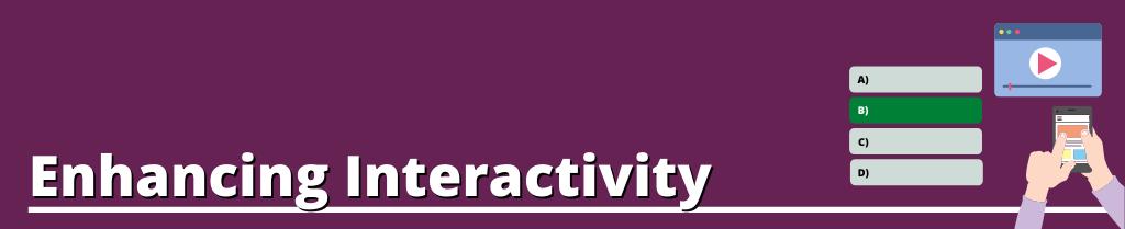 Image text[ Enhancing Interactivity]