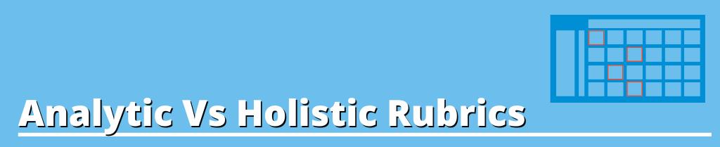 Image text: Analytic Vs Holistic Rubrics