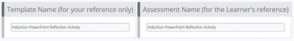A screenshot of the Create Tutor Template page. This image shows two textboxes, one titled template name, the other titled Assessment Name. Both fields contain the text Induction PowerPoint Reflection Activity.