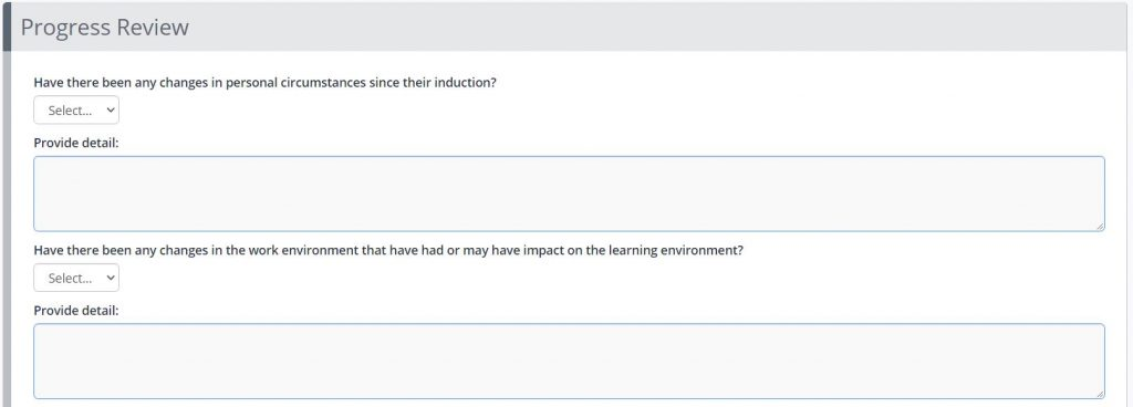 A screenshot of an example Review form in One File. This example shows a segment titled Progress Review. The two text boxes shown are titled with the following questions: Have there been any changes in personal circumstances since their induction? and Have there been any changes in the work environment that have had or may have impact on the learning environment?.