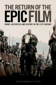 The Return Of The Epic Film Genre, Aesthetics and History in the 21st Century_Andrew-Elliott_onAmazon