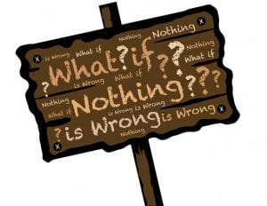 As sign asking if what if nothing is wrong