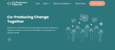 A screenshot of the new CoProduction Collective home page, with the words 'Co-producing change together' above our mission, alongside an illustration of hands in the air.