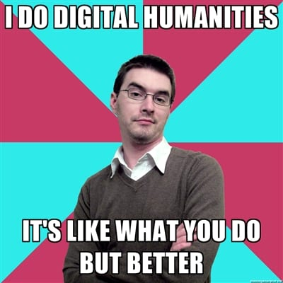 i do digital humanities memes ucl defining digital humanities