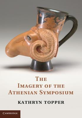 The-Imagery-of-the-Athenian-Symposium-Topper-Kathryn-9781107011021