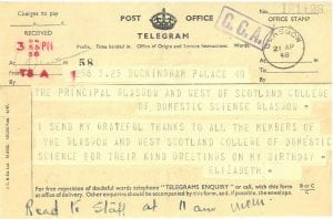 "Telegram to the College Principal from Elizabeth, Buckingham Palace saying ""I send my grateful thanks to all the members of the Glasgow and West of Scotland College of Domestic Science for their kind greetings on my birthday"""