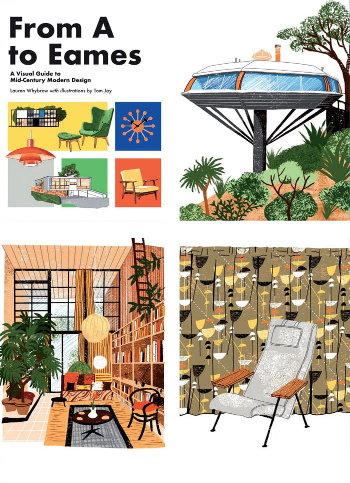 FROM A TO EAMES: A VISUAL GUIDE TO MID-CENTURY MODERN DESIGN Publisher: Smith Street Books Illustrator: Tom Jay Author: Lauren Whybrow