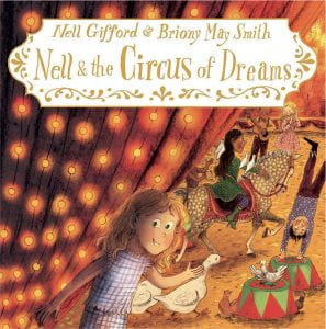 NELL AND THE CIRCUS OF DREAMS Publisher: Oxford University Press Illustrator: Briony May Smith Author: Nell Gifford