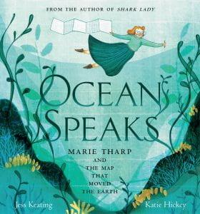 OCEAN SPEAKS: HOW MARIE THARP REVEALED THE OCEAN'S BIGGEST SECRET Publisher: Tundra Books Illustrator: Katie Hickey Author: Jess Keating