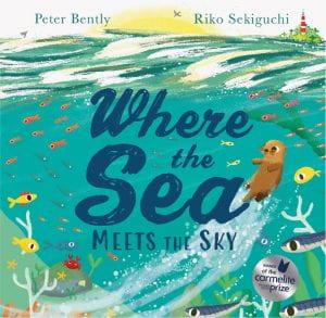 WHERE THE SEA MEETS THE SKY Publisher: Hodder Children's Books Illustrator: Riko Sekiguchi Author: Peter Bently