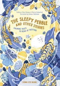 THE SLEEPY PEBBLE AND OTHER STORIES Publisher: Flying Eye Books Illustrator: Eleanor Hardiman