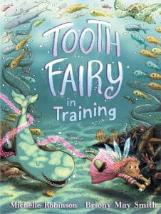 TOOTH FAIRY IN TRAINING Publisher: Walker Books Illustrator: Briony May Smith Author: Michelle Robinson