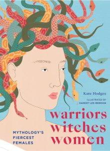 WARRIORS WITCHES WOMEN: MYTHOLOGY'S FIERCEST FEMALES Publisher: White Lion Publishing Illustrator: Harriet Lee-Merrion Author: Kate Hodges