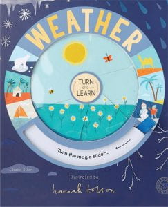 TURN AND LEARN: WEATHER Publisher: 360 Degrees Illustrator: Hannah Tolson Author: Isabel Otter