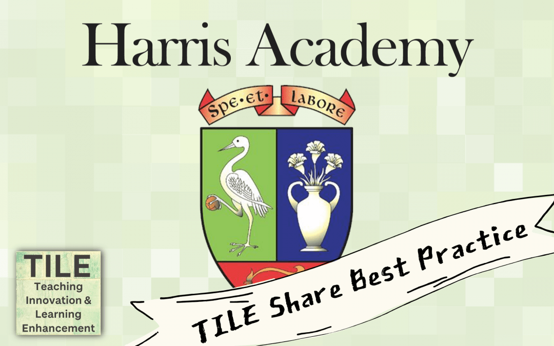 TILE Share Best Practice: Harris Academy